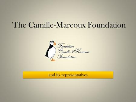 The Camille-Marcoux Foundation and its representatives.