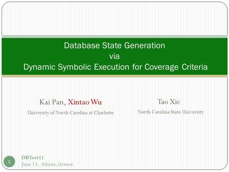 Kai Pan, Xintao Wu University of North Carolina at Charlotte Database State Generation via Dynamic Symbolic Execution for Coverage Criteria Tao Xie North.