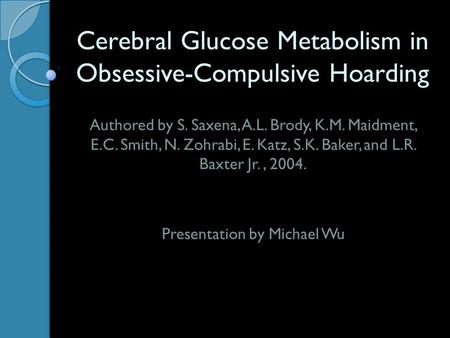 Cerebral Glucose Metabolism in Obsessive-Compulsive Hoarding Authored by S. Saxena, A.L. Brody, K.M. Maidment, E.C. Smith, N. Zohrabi, E. Katz, S.K. Baker,