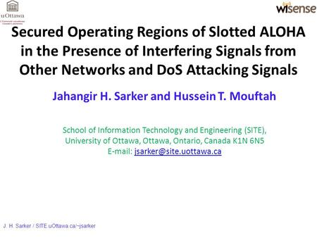 Secured Operating Regions of Slotted ALOHA in the Presence of Interfering Signals from Other Networks and DoS Attacking Signals Jahangir H. Sarker and.