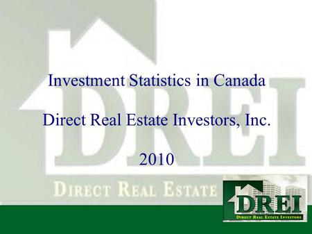 Investment Statistics in Canada Direct Real Estate Investors, Inc. 2010.