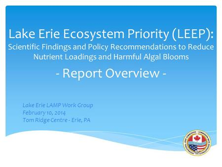 Lake Erie Ecosystem Priority (LEEP): Scientific Findings and Policy Recommendations to Reduce Nutrient Loadings and Harmful Algal Blooms - Report Overview.