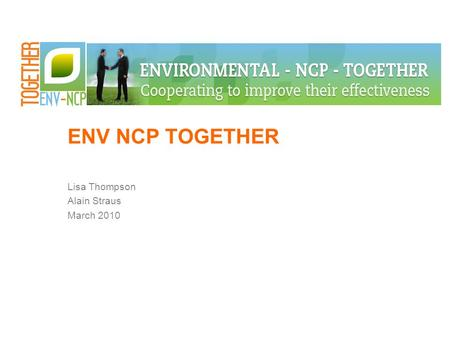 ENV NCP TOGETHER Lisa Thompson Alain Straus March 2010.