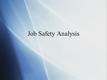 Job Safety Analysis Introduce yourself, background etc.