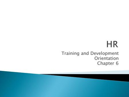 Training and Development Orientation Chapter 6.  basic info ◦ the organization ◦ the job.