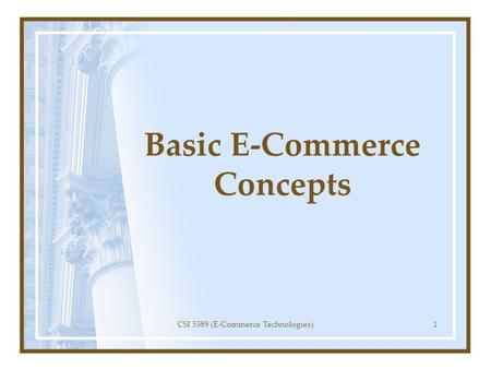 Basic E-Commerce Concepts CSI 5389 (E-Commerce Technologies)1.