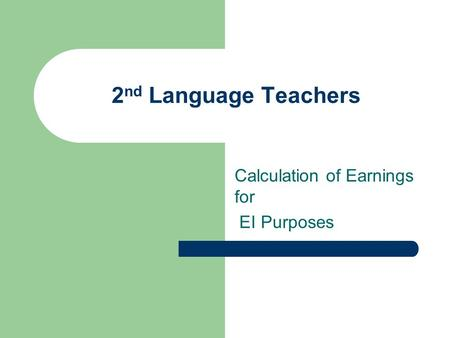 2 nd Language Teachers Calculation of Earnings for EI Purposes.