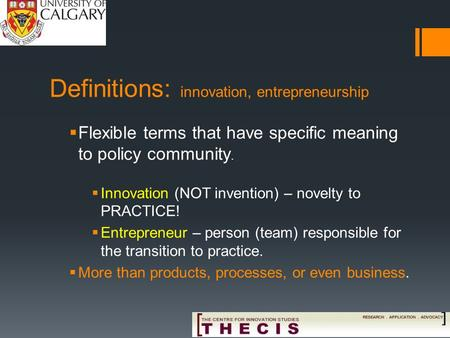 Definitions: innovation, entrepreneurship  Flexible terms that have specific meaning to policy community.  Innovation (NOT invention) – novelty to PRACTICE!