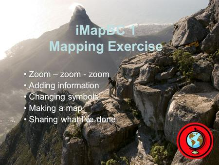 IMapBC 1 Mapping Exercise. GIS Self-Serve Tools: iMapBC 1 EP and CO Review / Mapping 2 Starting up Web links to iMap: –Maps.bcgov (maps.gov.bc.ca) –Lrdw.ca.