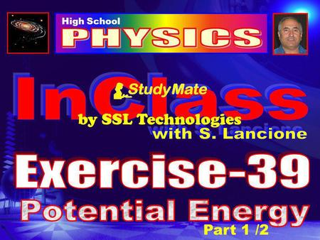 "Part 1 /2 High School by SSL Technologies Physics Ex-39 Click Potential energy is stored energy because it has the ""potential"" of being used at a future."