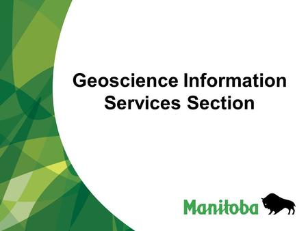 Geoscience Information Services Section. Paul Lenton, Manager Greg Keller, 3D modelling, data systems  Sharon Lee, GIS programming and data management.