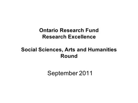 Ontario Research Fund Research Excellence Social Sciences, Arts and Humanities Round September 2011.