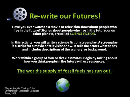 Re-write our Futures! Have you ever watched a movie or television show about people who live in the future? Stories about people who live in the future,