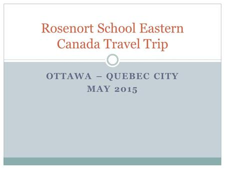 OTTAWA – QUEBEC CITY MAY 2015 Rosenort School Eastern Canada Travel Trip.
