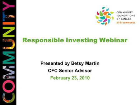 Responsible Investing Webinar Presented by Betsy Martin CFC Senior Advisor February 23, 2010.