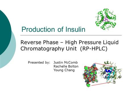 Production of Insulin Reverse Phase – High Pressure Liquid Chromatography Unit (RP-HPLC) Presented by:Justin McComb Rachelle Bolton Young Chang.