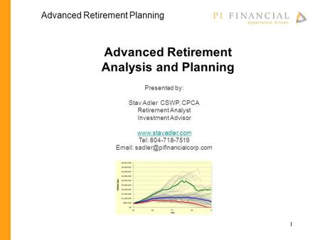 1 Advanced Retirement Analysis and Planning Presented by: Stav Adler CSWP, CPCA Retirement Analyst Investment Advisor www.stavadler.com Tel: 604-718-7519.