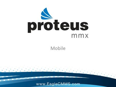 Mobile. Proteus MMX Mobile The Proteus MMX Mobile application is a valuable maintenance management tool that provides technicians with quick access to.