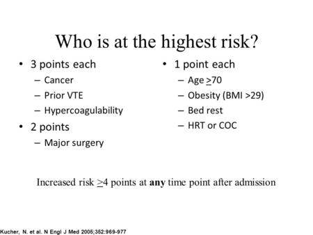 Who is at the highest risk? 3 points each – Cancer – Prior VTE – Hypercoagulability 2 points – Major surgery 1 point each – Age >70 – Obesity (BMI >29)