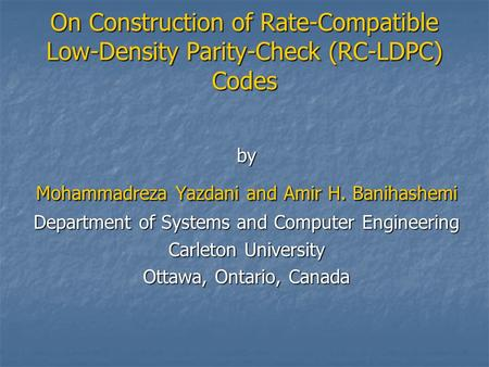 On Construction of Rate-Compatible Low-Density Parity-Check (RC-LDPC) Codes by Mohammadreza Yazdani and Amir H. Banihashemi Department of Systems and Computer.