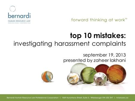Top 10 mistakes: investigating harassment complaints september 19, 2013 presented by zaheer lakhani.