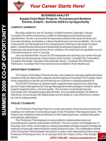 Your Career Starts Here! APPLY ONLINE: campus.canadiantire.ca SUMMER 2009 CO-OP OPPORTUNITY BUSINESS ANALYST Supply Chain Major Projects - Processes and.