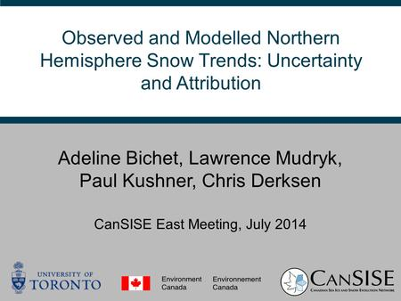 Adeline Bichet, Lawrence Mudryk, Paul Kushner, Chris Derksen Observed and Modelled Northern Hemisphere Snow Trends: Uncertainty and Attribution CanSISE.