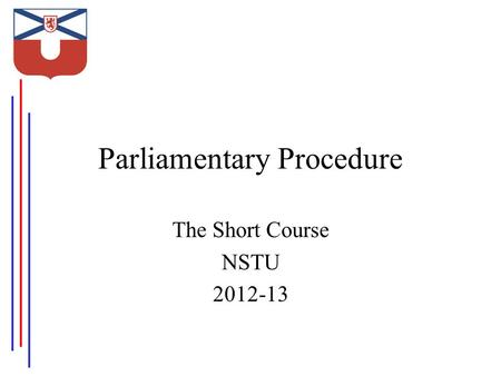 Parliamentary Procedure The Short Course NSTU 2012-13.