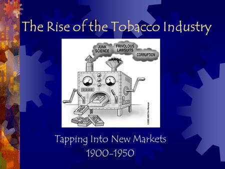The Rise of the Tobacco Industry Tapping Into New Markets 1900-1950.