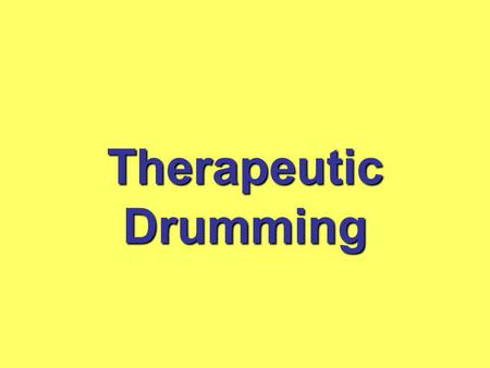 Therapeutic Drumming. an opportunity to increase physical stamina, coordination and motor function a fun and relaxing leisure activity cognitive stimulation.