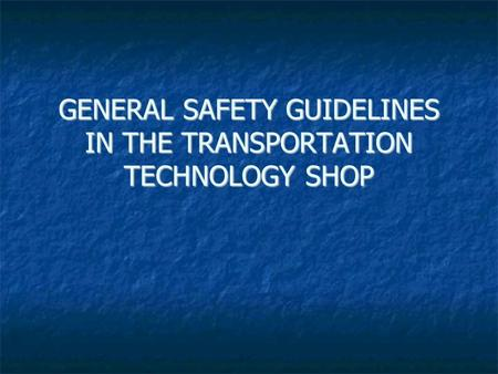 GENERAL SAFETY GUIDELINES IN THE TRANSPORTATION TECHNOLOGY SHOP.
