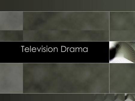 Television Drama. Conventions o Dramas have been a part of television since the beginning. o The Hallmark Hall of Fame o The Kraft Hour o Police Dramas,