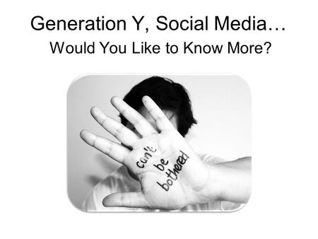Generation Y, Social Media… Would You Like to Know More?