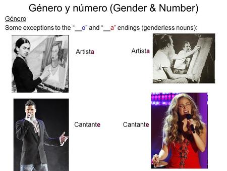 "Género y número (Gender & Number) Género Some exceptions to the ""__o"" and ""__a"" endings (genderless nouns): Artista Cantante."