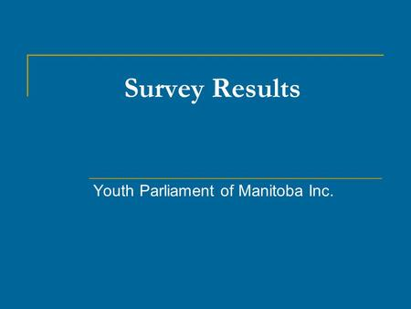 Survey Results Youth Parliament of Manitoba Inc..