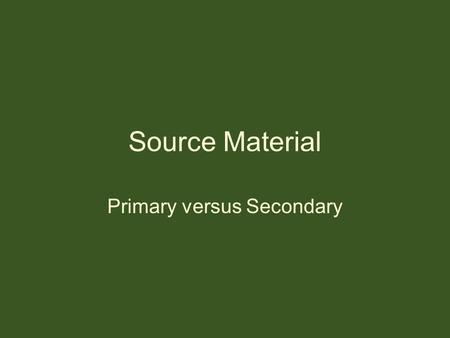 Source Material Primary versus Secondary. The Horses Mouth One of the ideas in Globalization is bias. Bias is leaning towards a certain point of view,