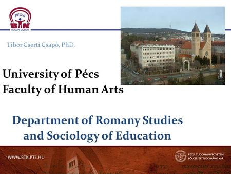 Tibor Cserti Csapó, PhD. University of Pécs Faculty of Human Arts Department of Romany Studies and Sociology of Education.