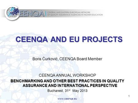 1 CEENQA AND EU PROJECTS Boris Ćurković, CEENQA Board Member CEENQA ANNUAL WORKSHOP BENCHMARKING AND OTHER BEST PRACTICES IN QUALITY ASSURANCE AND INTERNATIONAL.