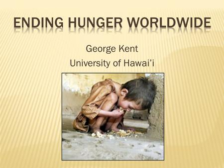 George Kent University of Hawai'i. 2 1. Nutrition Problems 2. Widening Gaps 3. Food Trade 4. Rights-based Social Systems 5. The Human Right to Adequate.