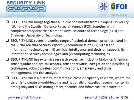  SECURITY-LINK brings together a unique consortium from Linköping University (LiU) and the Swedish Defence Research Agency (FOI), together with complementary.