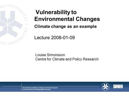 The Swedish Institute for Climate and Policy Research Svenskt centrum för klimatpolitisk forskning Vulnerability to Environmental Changes Climate change.