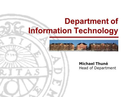 Department of Information Technology Michael Thuné Head of Department.