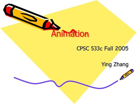 Animatio n CPSC 533 c Fall 2005 Ying Zhang. Agenda Animation: can it facilitate? (Barbara Tversky) Principles of Tranditional Animation Applied to 3D.