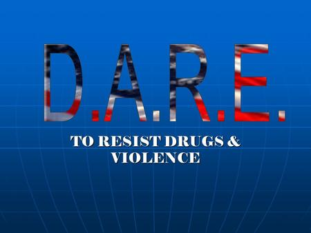 TO RESIST DRUGS & VIOLENCE. Facts about D.A.R.E. D.A.R.E. was established in 1983 D.A.R.E. was established in 1983 D.A.R.E. is taught by specially trained.