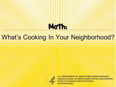 What's Cooking In Your Neighborhood?. Overview What is meth and where does it come from? What are the effects? Who uses meth? What is the impact.