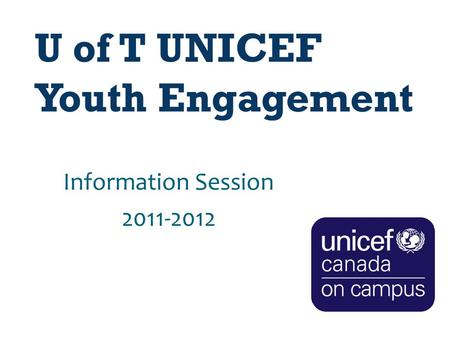 U of T UNICEF Youth Engagement Information Session 2011-2012.