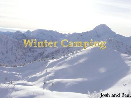 Josh and Beau.  Layered Clothing  Insulated hiking boots with gaiters or warm winter boots (Sorels)  Sunglasses or ski goggles (UV protection)  Fleece,