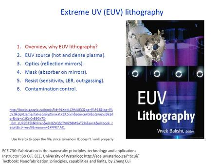 Extreme UV (EUV) lithography 1.Overview, why EUV lithography? 2.EUV source (hot and dense plasma). 3.Optics (reflection mirrors). 4.Mask (absorber on mirrors).