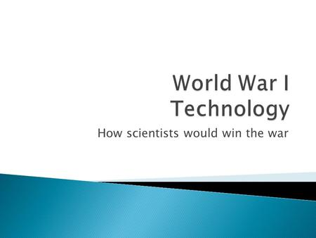 How scientists would win the war.  Some of the significant inventions included: ◦ Flame throwers ◦ Poison gas ◦ Tracer bullets ◦ Depth charges & hydrophones.