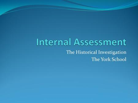 The Historical Investigation The York School